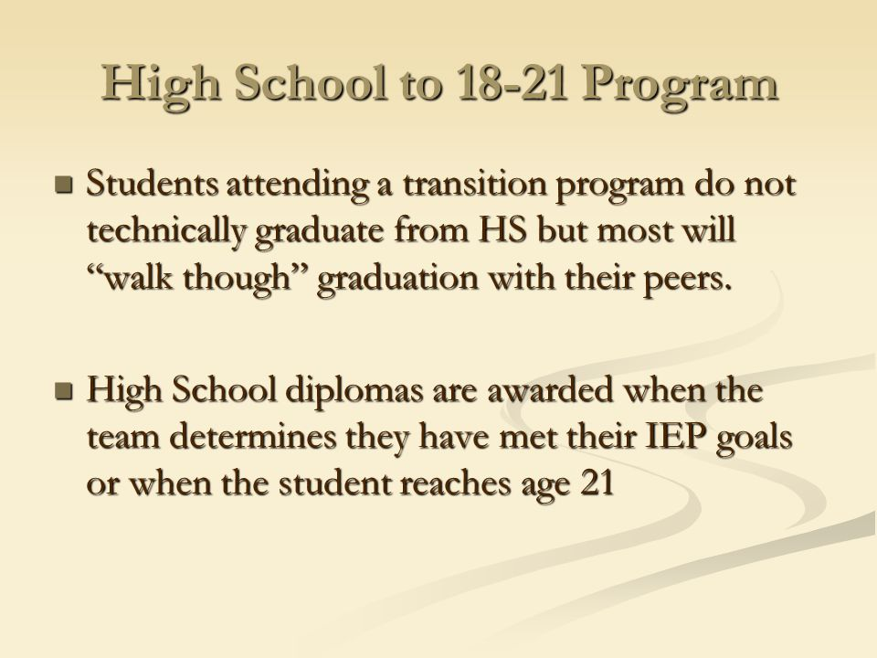 High School to 18-21 Program Students attending a transition program do not technically graduate from HS but most will walk though graduation with their peers.