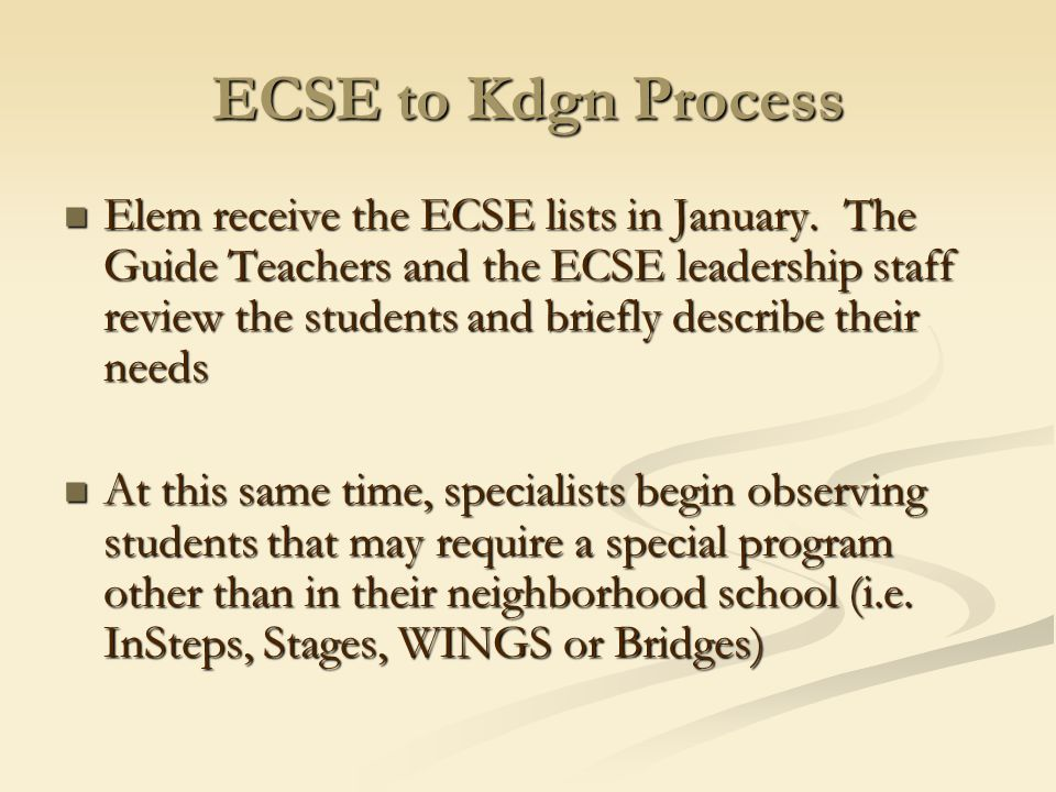 ECSE to Kdgn Process Kindergarten Round-Up takes place in early February and the building special education staff are ready to meet parents and/or students Kindergarten Round-Up takes place in early February and the building special education staff are ready to meet parents and/or students Teachers talk to Parents of students who are being considered for a specialized program to determine whether Kindergarten Round-Up is appropriate at this time.