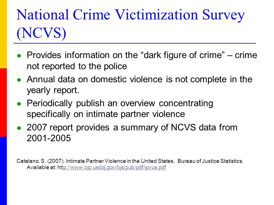 "National Crime Victimization Survey (NCVS) ● Provides information on the ""dark figure of crime"" – crime not reported to the police ● Annual data on do"