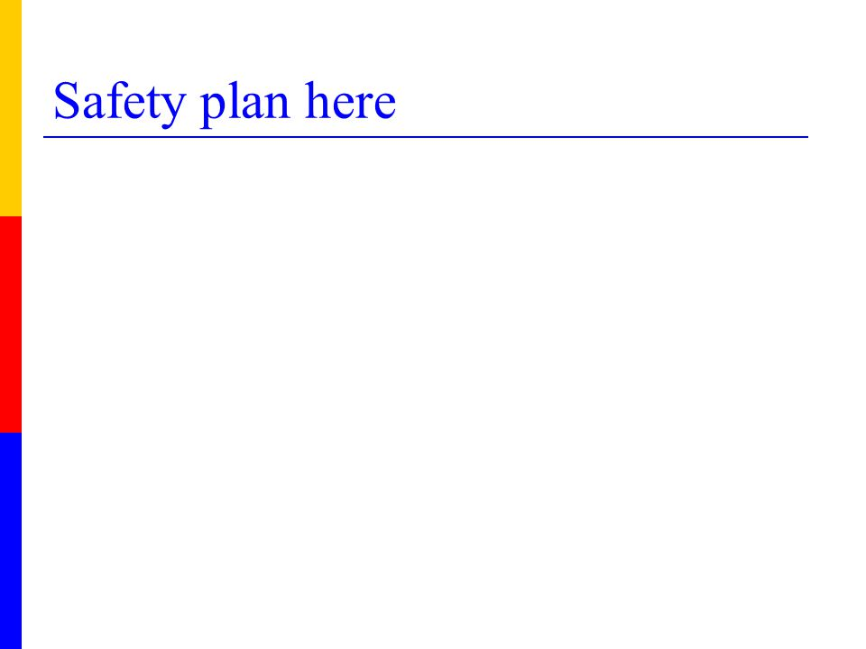 Safety plan here