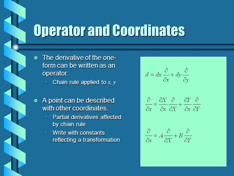 Operator and Coordinates  The derivative of the one- form can be written as an operator. Chain rule applied to x, yChain rule applied to x, y  A poi