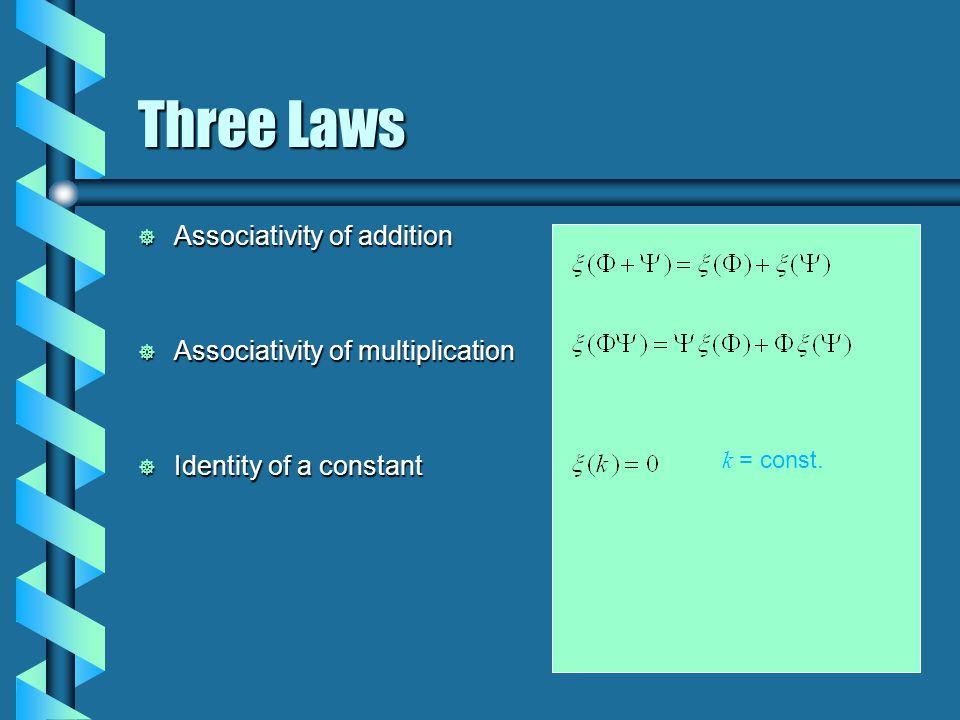 Three Laws  Associativity of addition  Associativity of multiplication  Identity of a constant k = const.