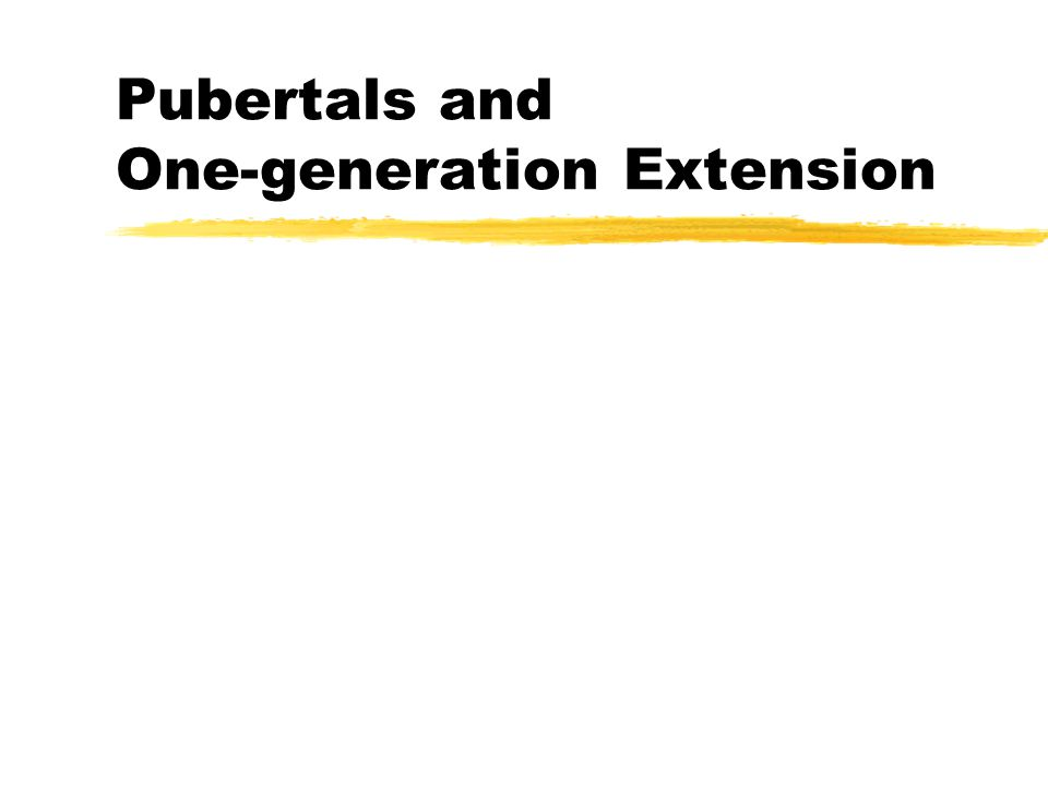 Pubertals and One-generation Extension