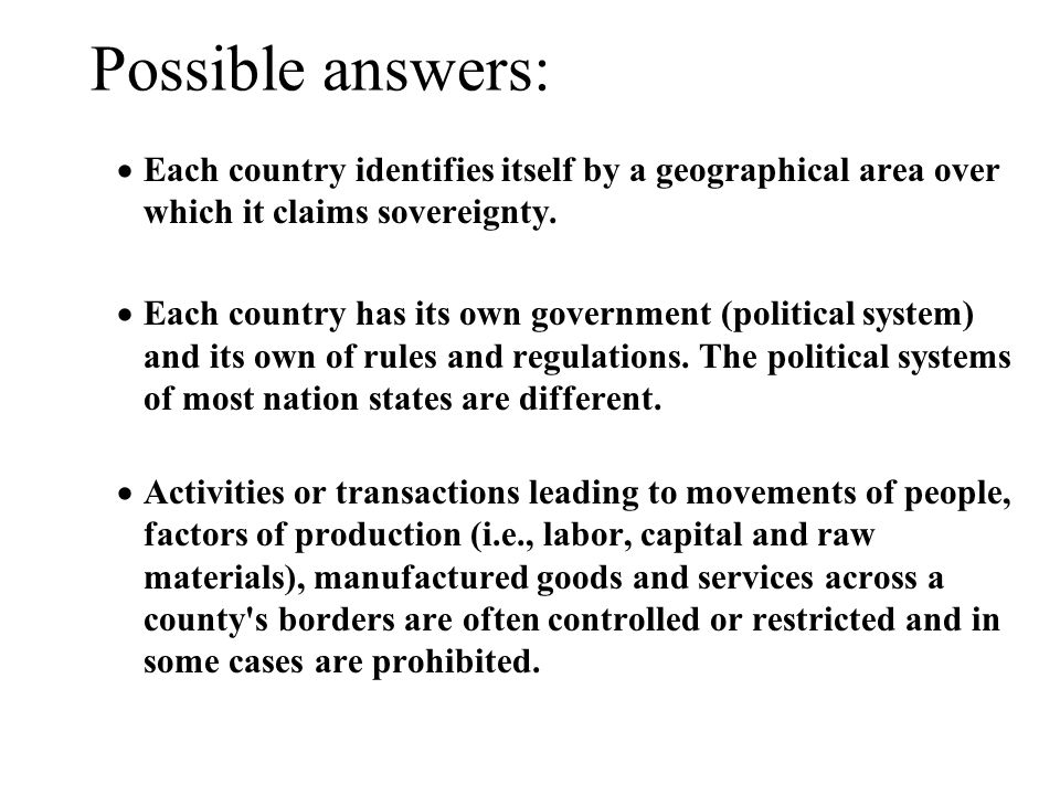Possible answers:  Each country identifies itself by a geographical area over which it claims sovereignty.