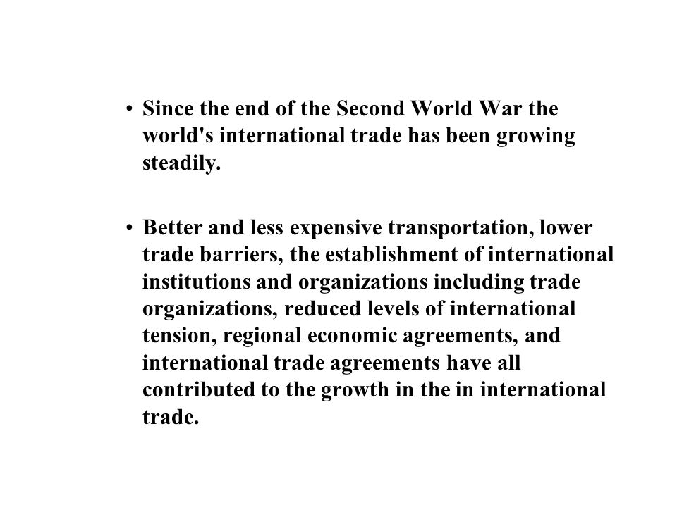 Since the end of the Second World War the world s international trade has been growing steadily.