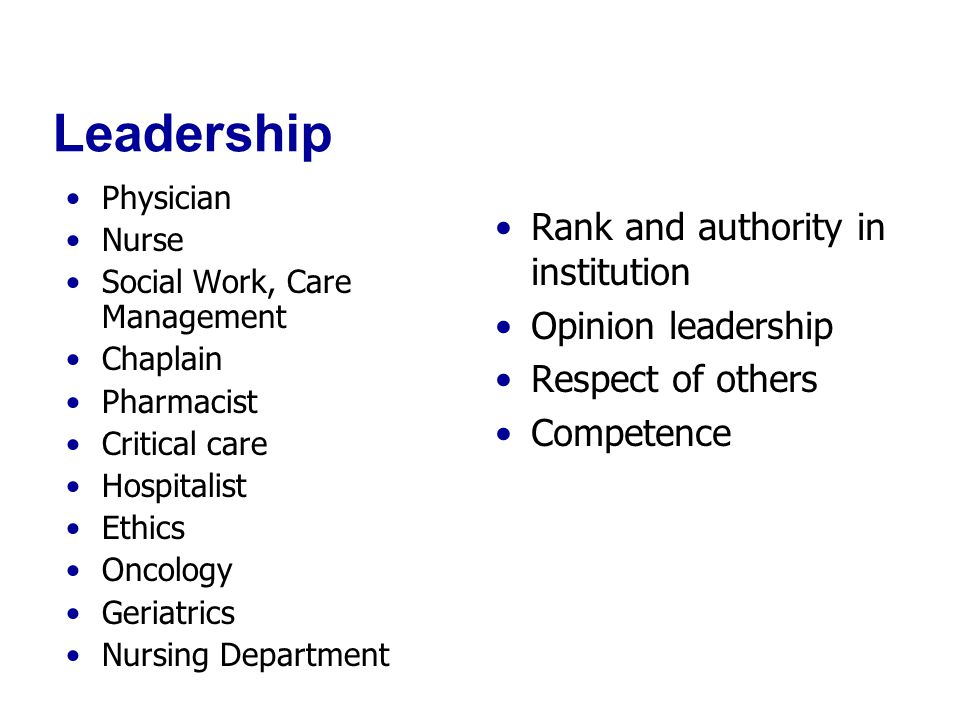 Leadership Physician Nurse Social Work, Care Management Chaplain Pharmacist Critical care Hospitalist Ethics Oncology Geriatrics Nursing Department Rank and authority in institution Opinion leadership Respect of others Competence