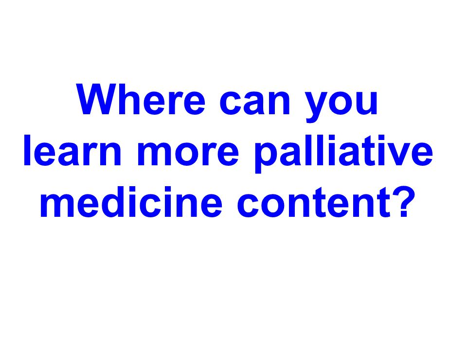 Where can you learn more palliative medicine content
