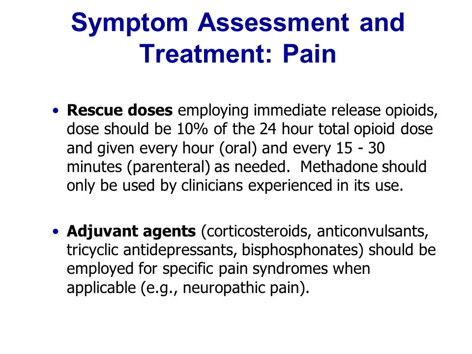 Symptom Assessment and Treatment: Pain Rescue doses employing immediate release opioids, dose should be 10% of the 24 hour total opioid dose and given