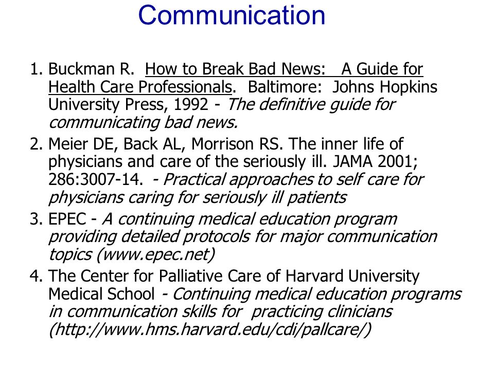 Communication 1.Buckman R. How to Break Bad News: A Guide for Health Care Professionals.