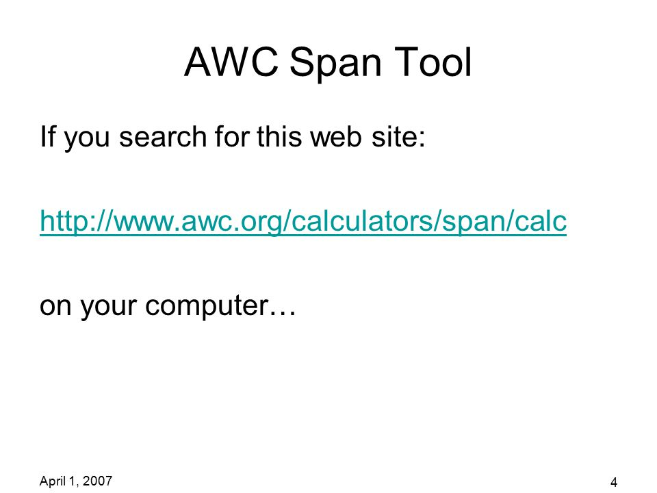 April 1, 2007 4 AWC Span Tool If you search for this web site: http://www.awc.org/calculators/span/calc on your computer…
