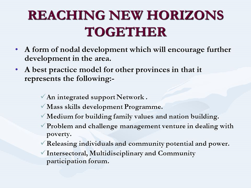 REACHING NEW HORIZONS TOGETHER A form of nodal development which will encourage further development in the area.A form of nodal development which will encourage further development in the area.