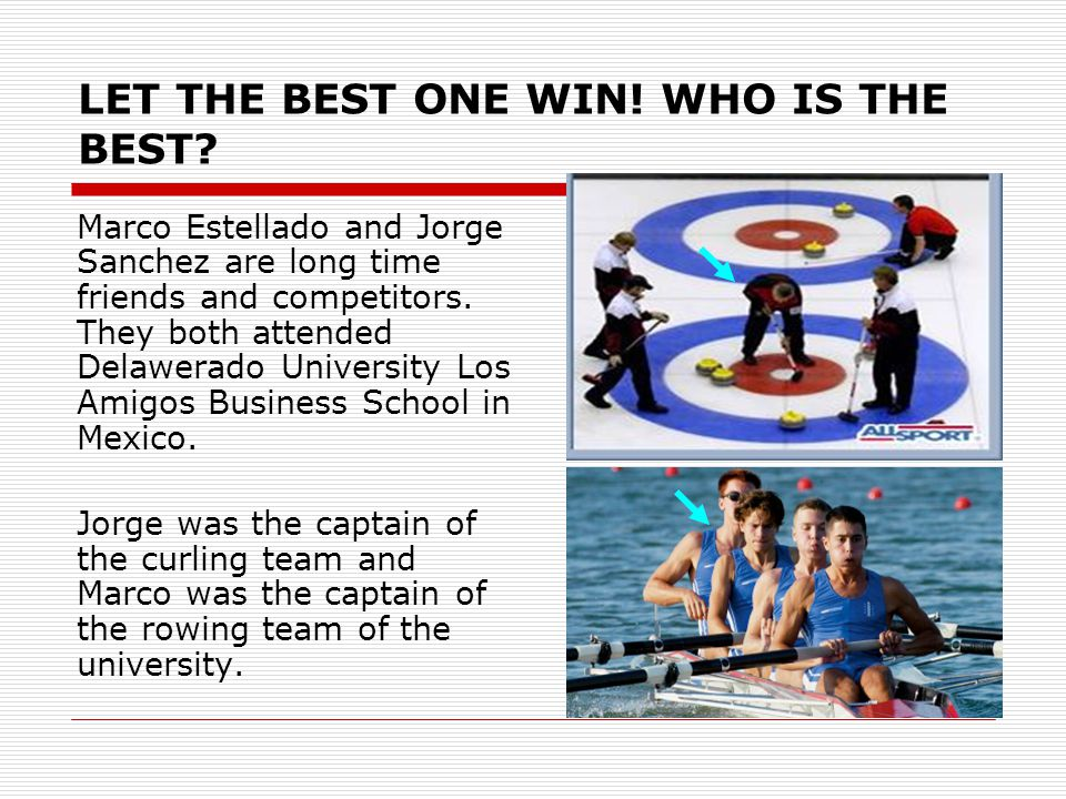 LET THE BEST ONE WIN.WHO IS THE BEST.