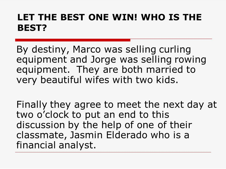 By destiny, Marco was selling curling equipment and Jorge was selling rowing equipment. They are both married to very beautiful wifes with two kids. F