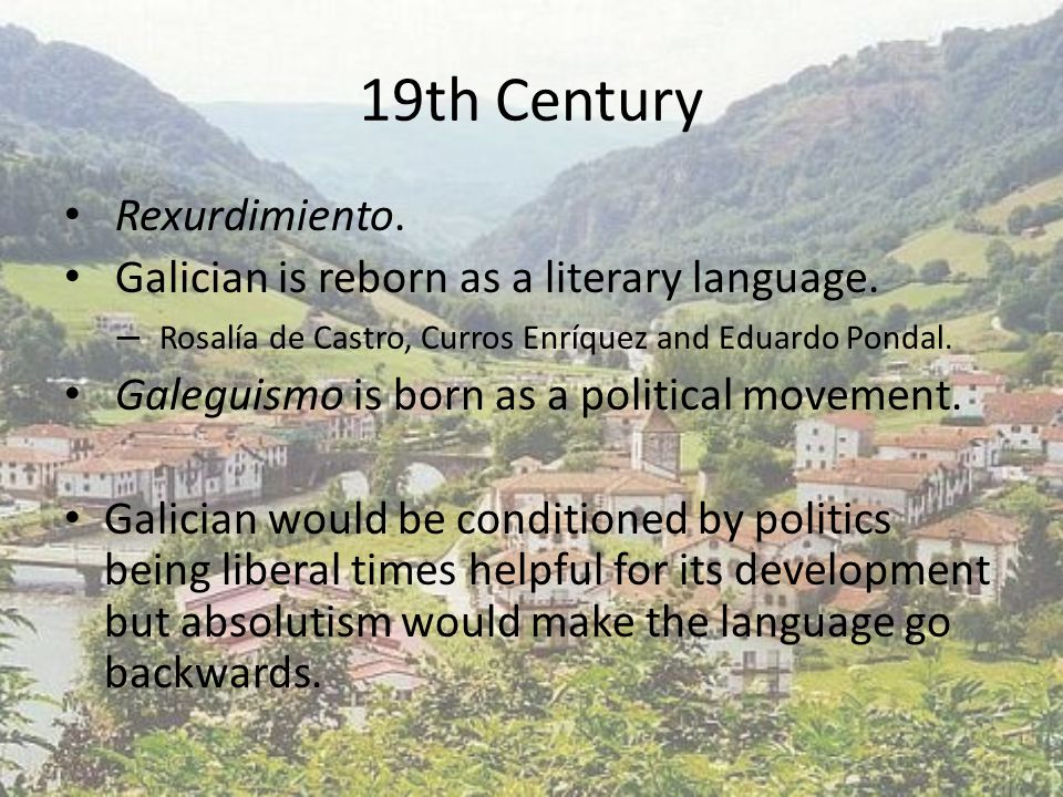 19th Century Rexurdimiento. Galician is reborn as a literary language.