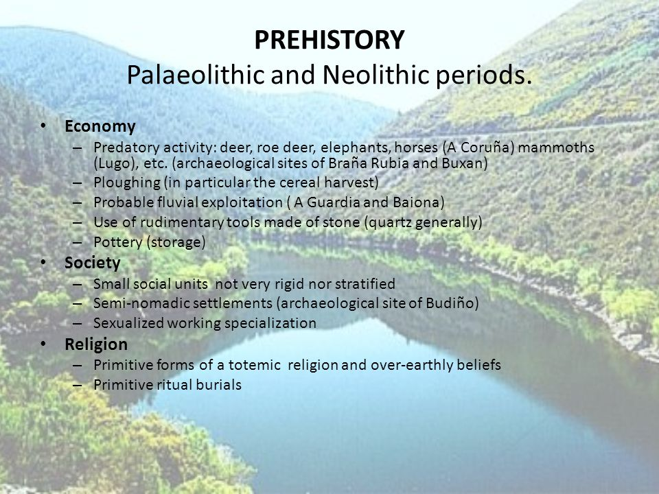 PREHISTORY Palaeolithic and Neolithic periods.