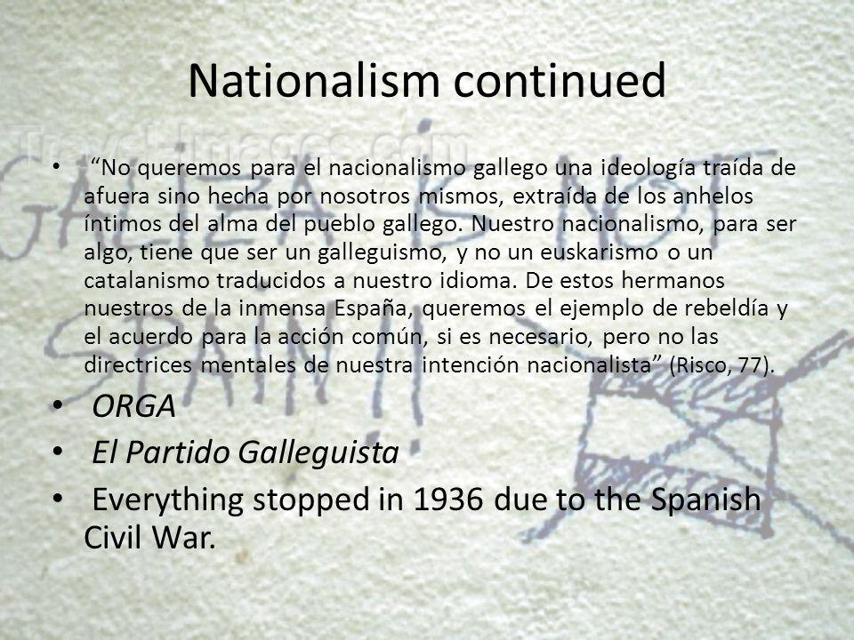 Nationalism continued No queremos para el nacionalismo gallego una ideología traída de afuera sino hecha por nosotros mismos, extraída de los anhelos íntimos del alma del pueblo gallego.