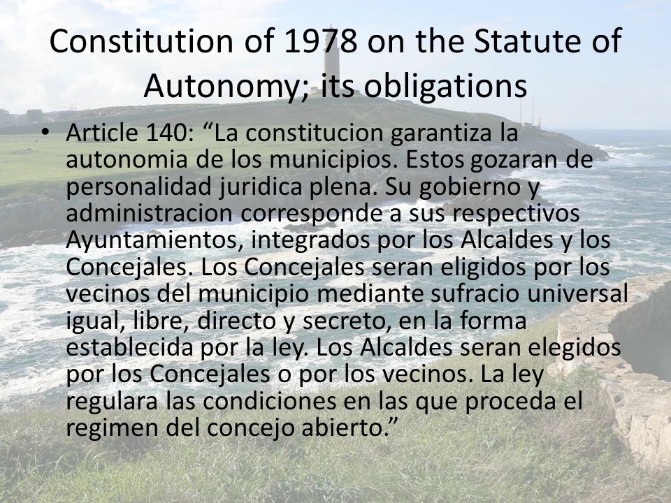 Constitution of 1978 on the Statute of Autonomy; its obligations Article 140: La constitucion garantiza la autonomia de los municipios.