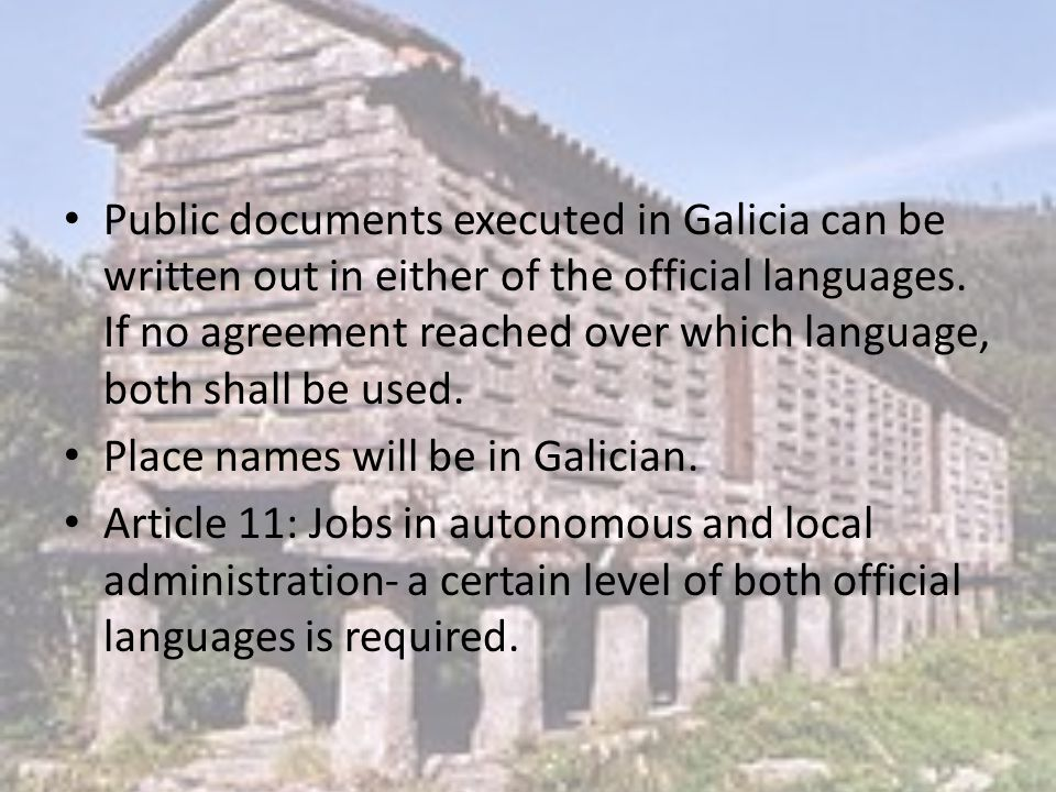Public documents executed in Galicia can be written out in either of the official languages.