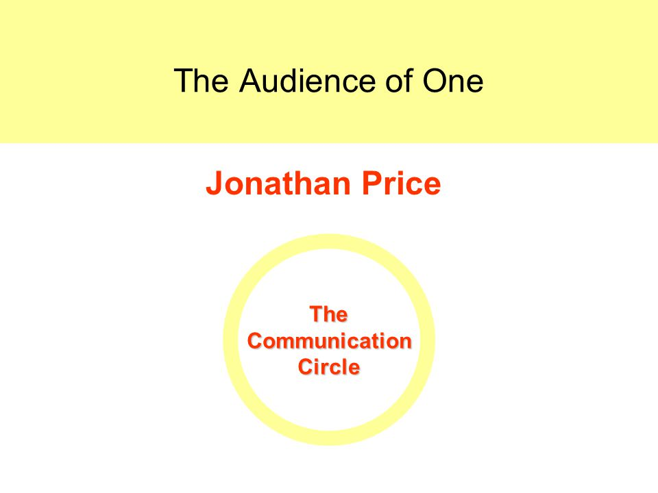 Audience of One Communication Circle The Audience of One Jonathan Price TheCommunicationCircle