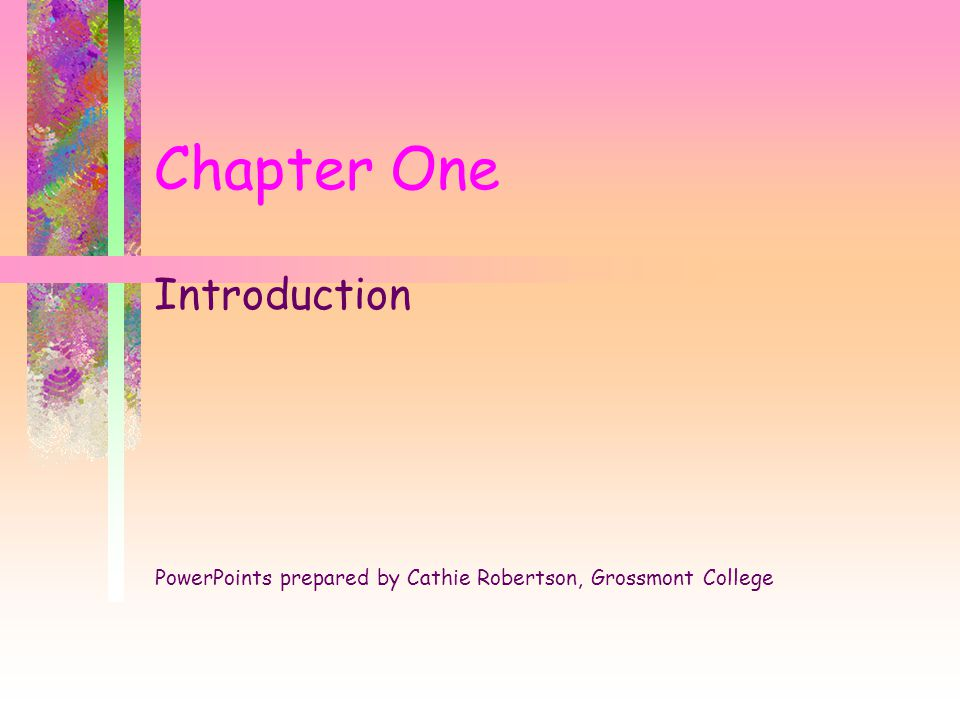 Chapter One Introduction PowerPoints prepared by Cathie Robertson, Grossmont College