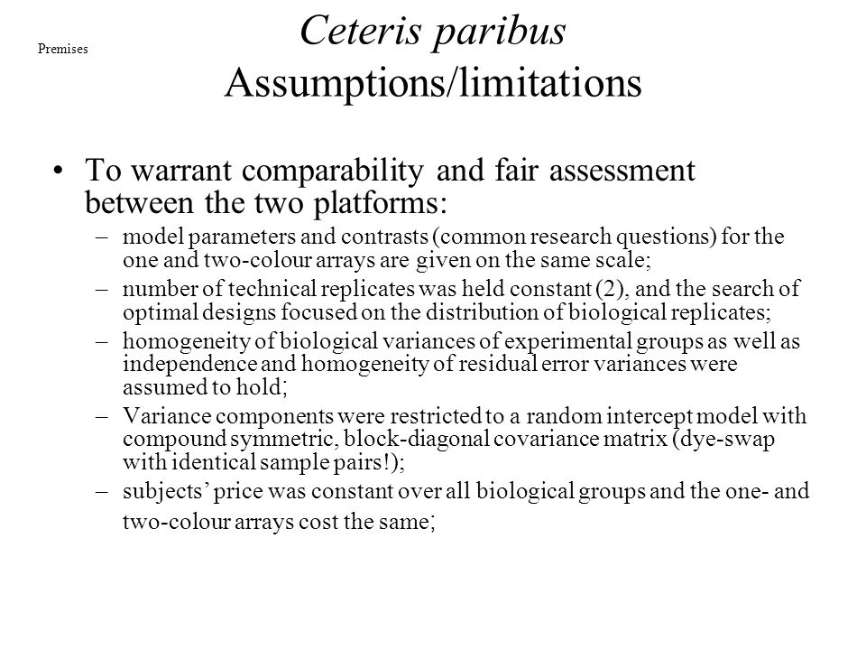 Ceteris paribus Assumptions/limitations To warrant comparability and fair assessment between the two platforms: –model parameters and contrasts (commo