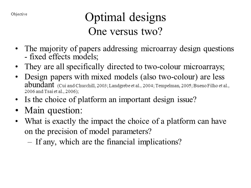 Optimal designs One versus two? The majority of papers addressing microarray design questions - fixed effects models; They are all specifically direct