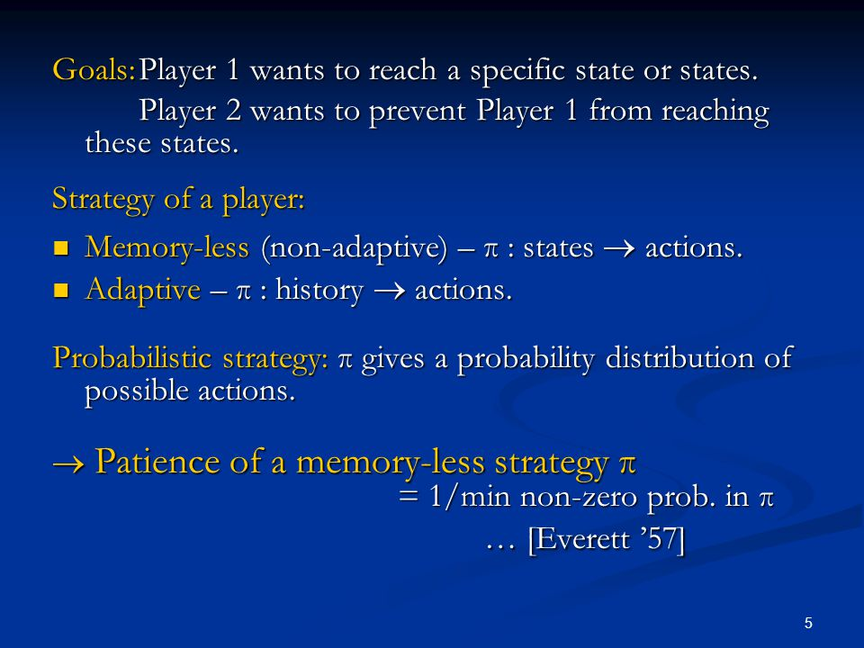 5 Goals:Player 1 wants to reach a specific state or states. Player 2 wants to prevent Player 1 from reaching these states. Strategy of a player: Memor