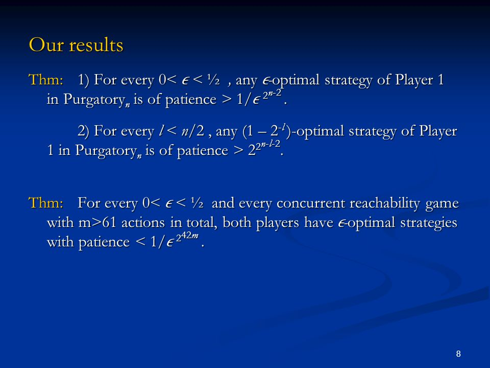 8 Our results Thm:1) For every 0 1/  2 n-2. 2) For every l 2 2 n-l-2. Thm:For every 0 61 actions in total, both players have  -optimal strategies wi
