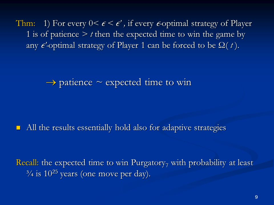 9 Thm:1) For every 0 t then the expected time to win the game by any  '-optimal strategy of Player 1 can be forced to be Ω( t ).  patience ~ expecte