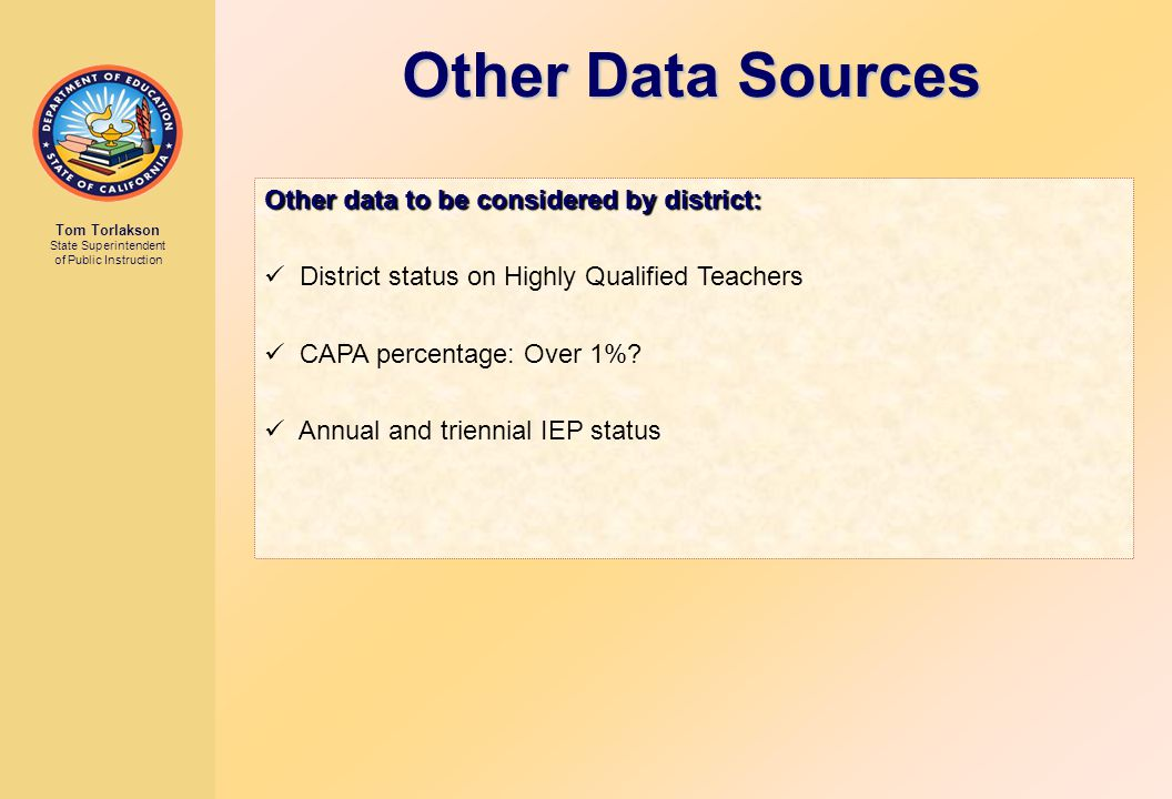 Tom Torlakson State Superintendent of Public Instruction Other Data Sources Other data to be considered by district: District status on Highly Qualified Teachers CAPA percentage: Over 1%.