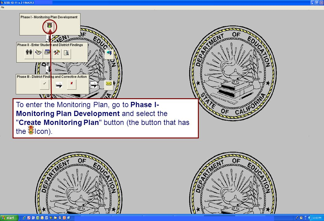 Tom Torlakson State Superintendent of Public Instruction To enter the Monitoring Plan, go to Phase I- Monitoring Plan Development and select the Create Monitoring Plan button (the button that has the Icon).