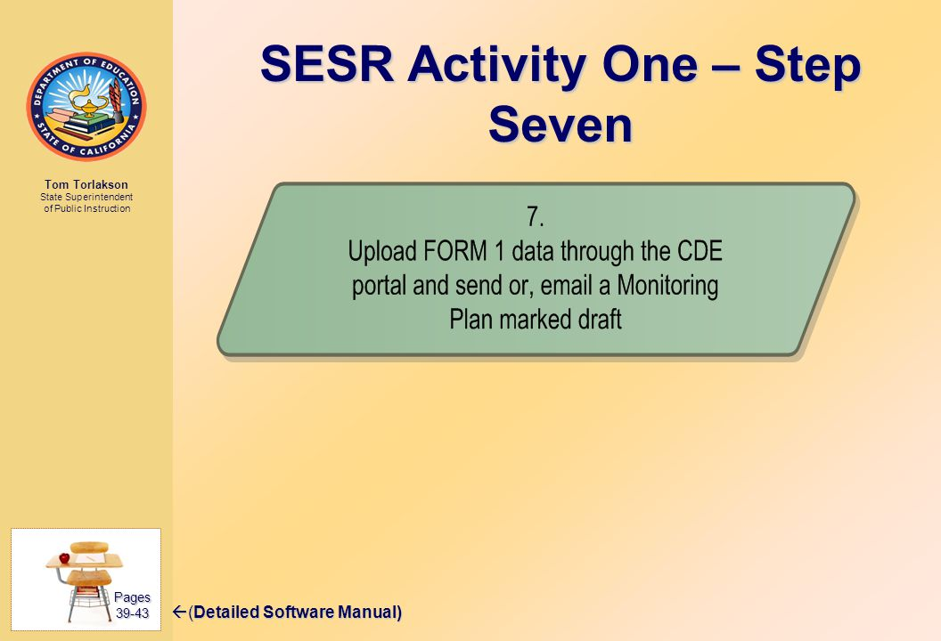 Tom Torlakson State Superintendent of Public Instruction SESR Activity One – Step Seven  (Detailed Software Manual) Pages 39-43