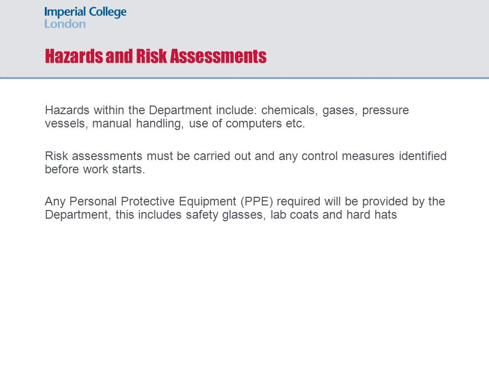 Hazards and Risk Assessments Hazards within the Department include: chemicals, gases, pressure vessels, manual handling, use of computers etc.