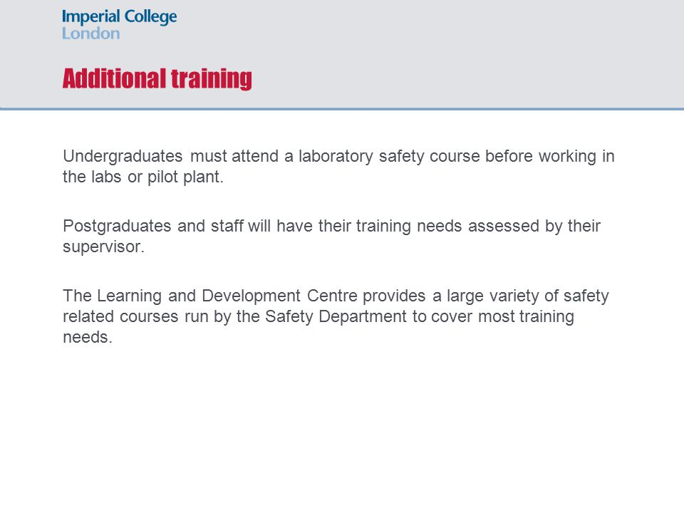 Additional training Undergraduates must attend a laboratory safety course before working in the labs or pilot plant.