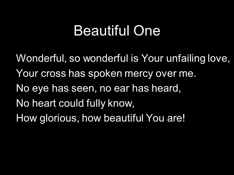 Beautiful One Wonderful, so wonderful is Your unfailing love, Your cross has spoken mercy over me.
