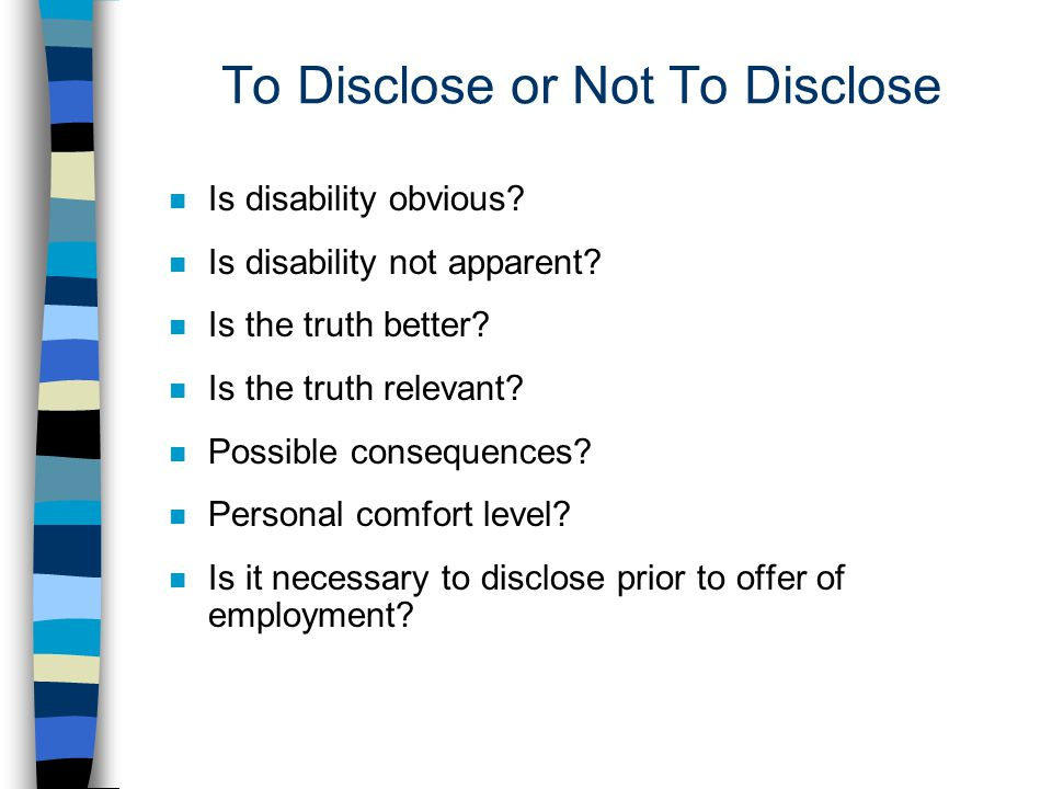 To Disclose or Not To Disclose n Is disability obvious.