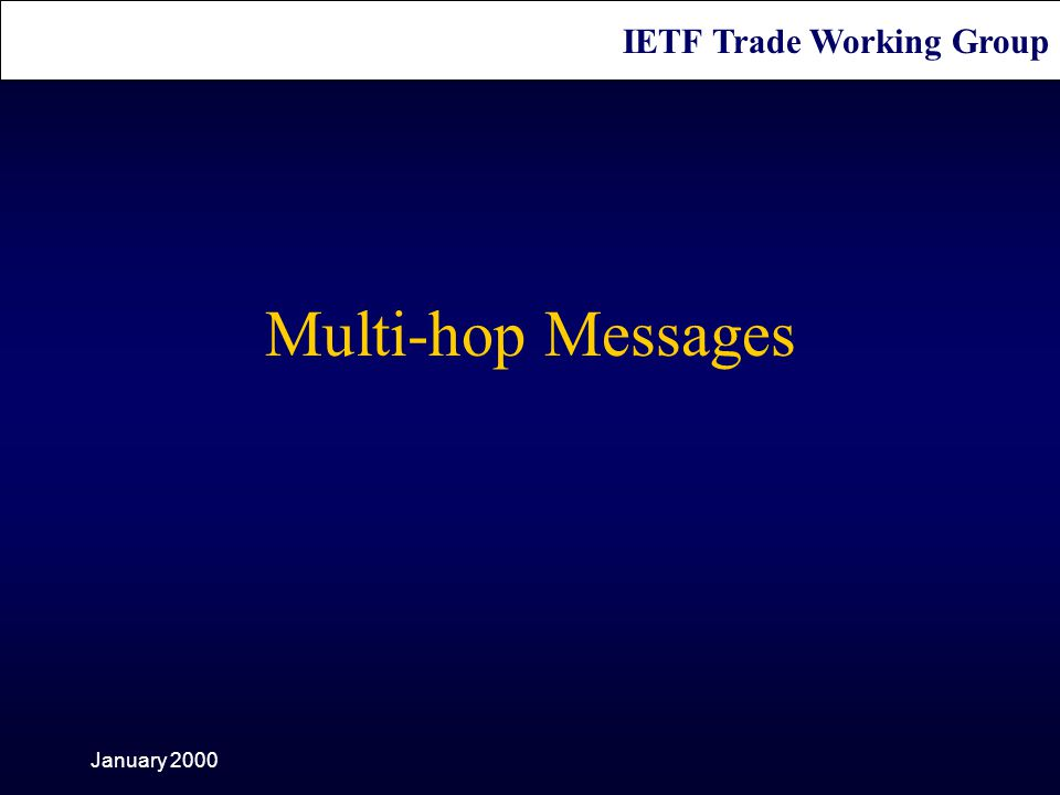 IETF Trade Working Group January 2000 Multi-hop Messages