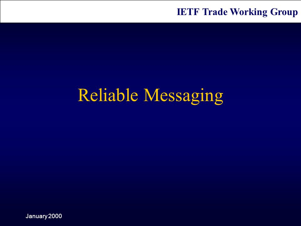 IETF Trade Working Group January 2000 Reliable Messaging