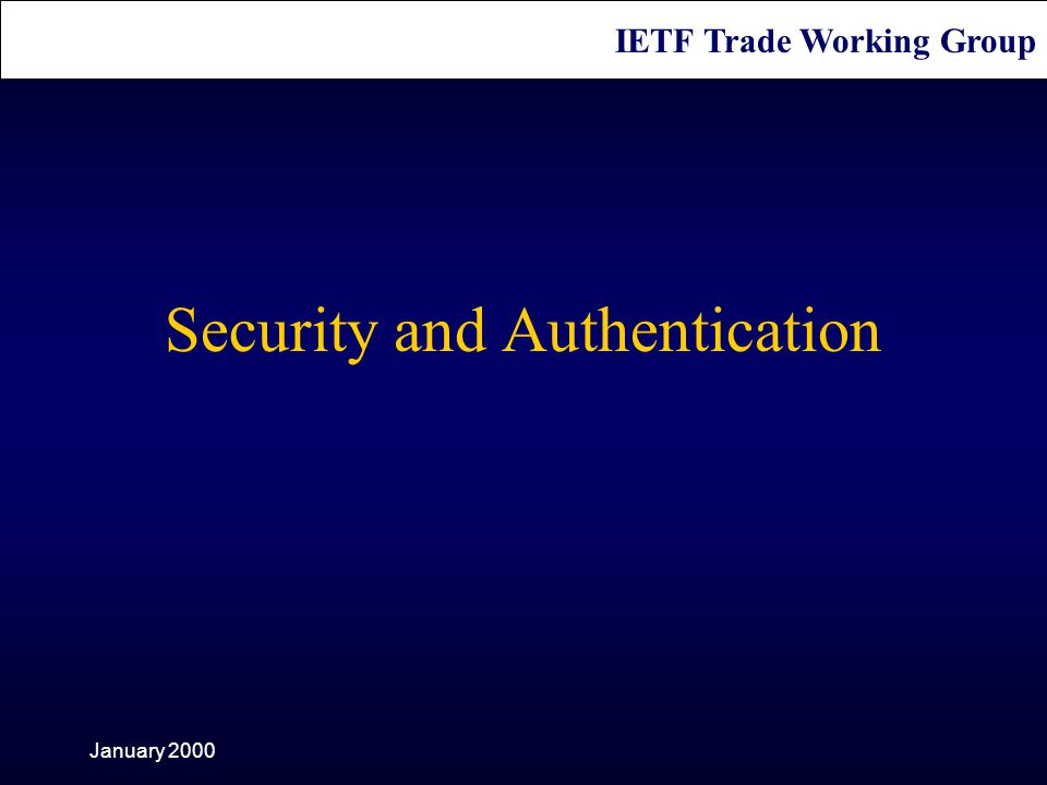 IETF Trade Working Group January 2000 Security and Authentication