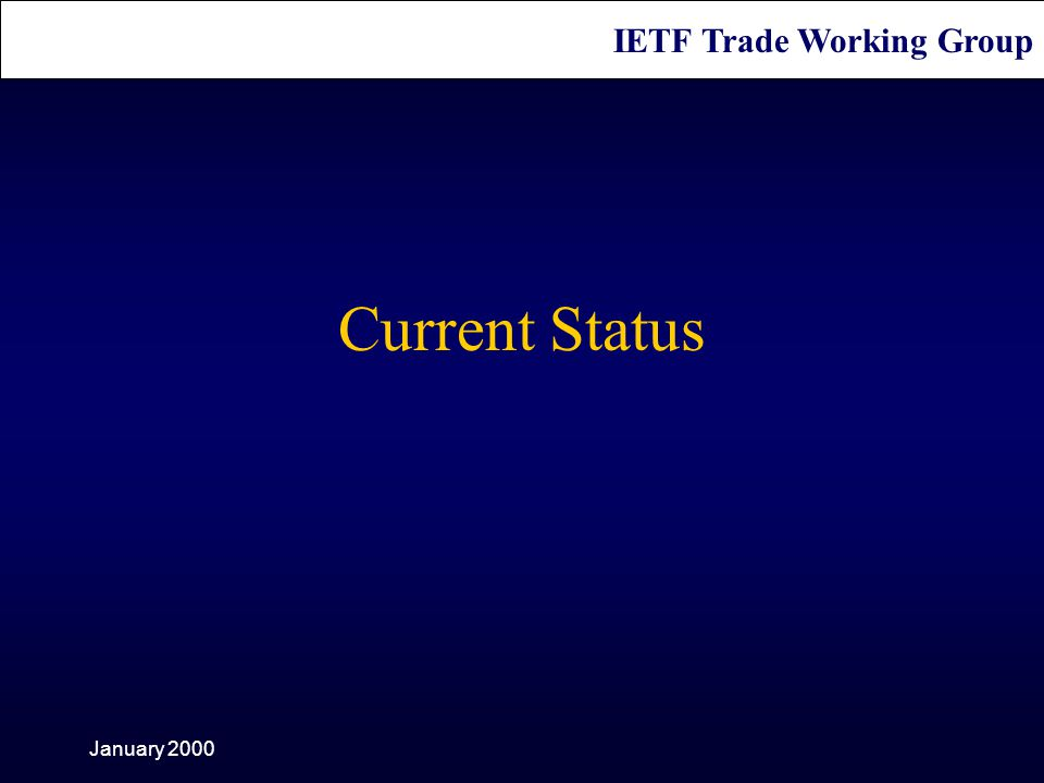 IETF Trade Working Group January 2000 Current Status