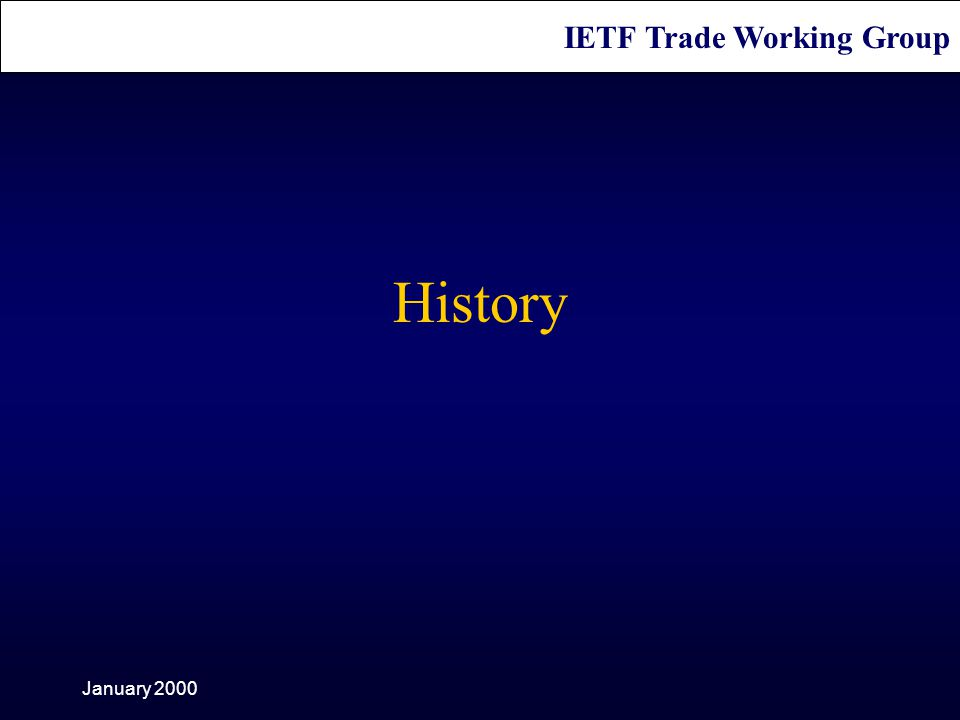 IETF Trade Working Group January 2000 History