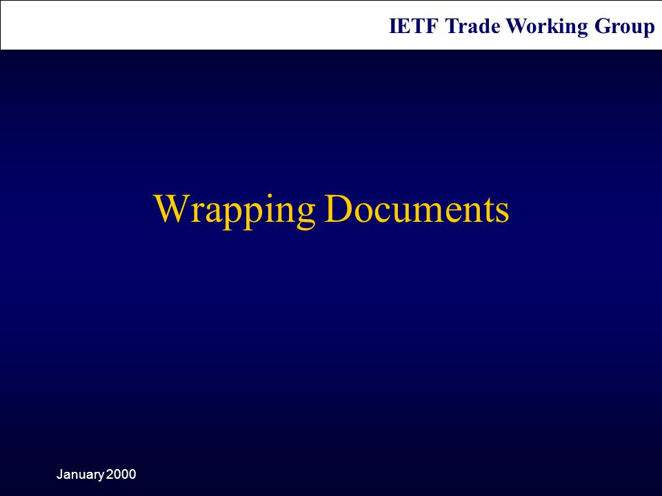 IETF Trade Working Group January 2000 Wrapping Documents