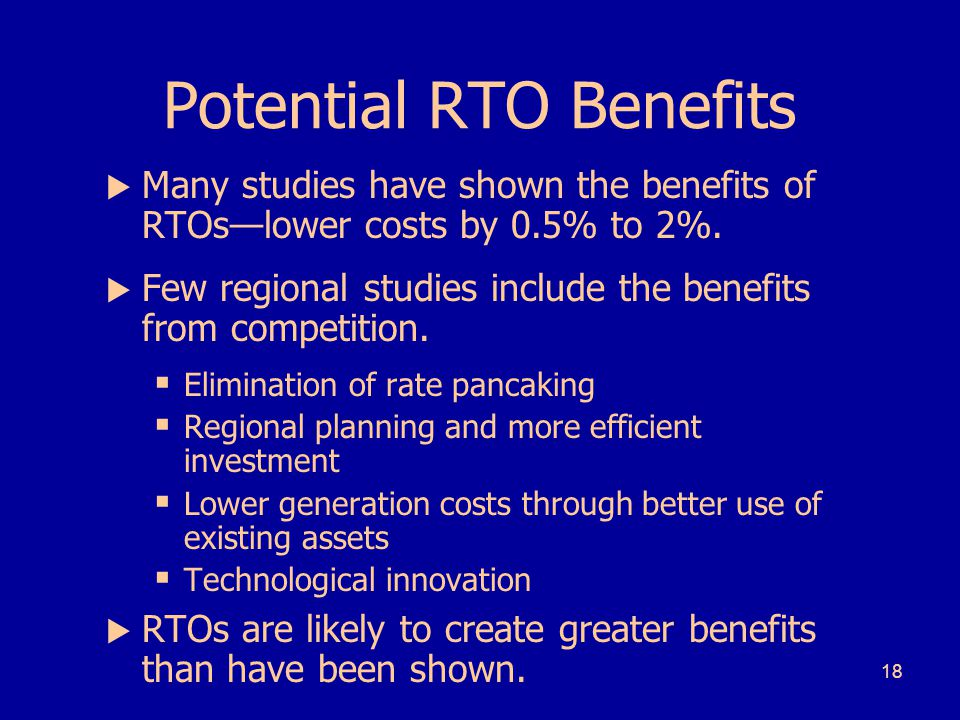 18 Potential RTO Benefits  Many studies have shown the benefits of RTOs—lower costs by 0.5% to 2%.