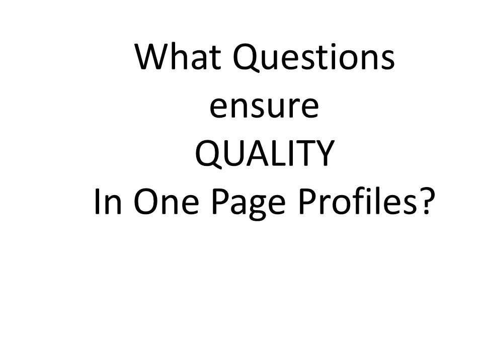 What Questions ensure QUALITY In One Page Profiles