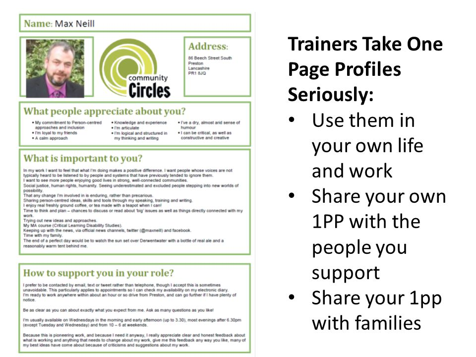 Trainers Take One Page Profiles Seriously: Use them in your own life and work Share your own 1PP with the people you support Share your 1pp with families