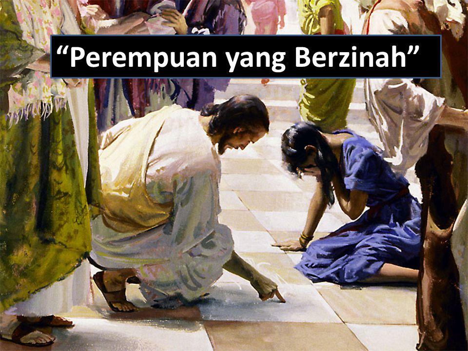 Yoh 8: 7 Dan ketika mereka terus menerus bertanya kepada-Nya, Ia pun bangkit berdiri lalu berkata kepada mereka: Barangsiapa di antara kamu tidak berdosa, hendaklah ia yang pertama melemparkan batu kepada perempuan itu.