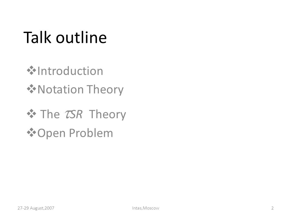 Talk outline  Introduction  Notation Theory  The  SR Theory  Open Problem 27-29 August,20072Intas,Moscow