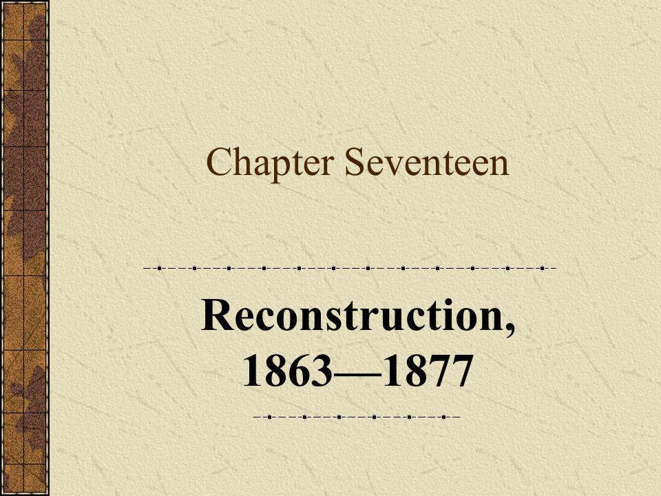 Chapter Seventeen Reconstruction, 1863—1877
