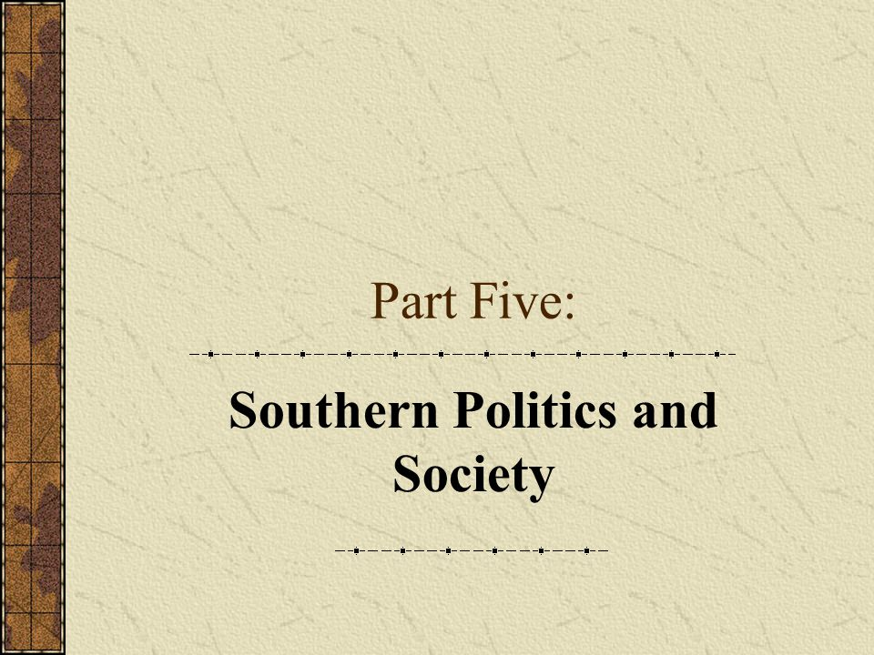 Part Five: Southern Politics and Society