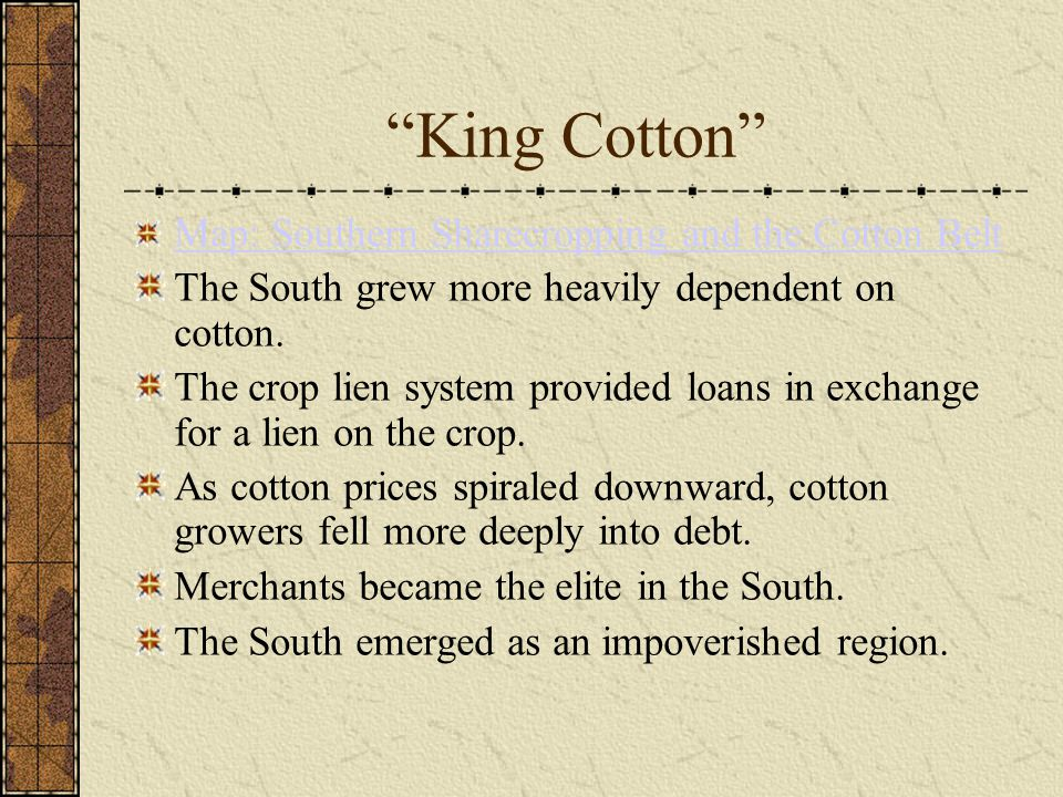 King Cotton Map: Southern Sharecropping and the Cotton Belt The South grew more heavily dependent on cotton.